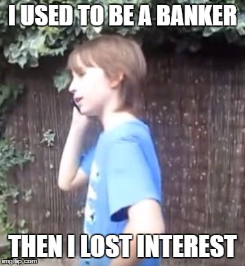 Skits, Bits and Nits | I USED TO BE A BANKER THEN I LOST INTEREST | image tagged in skits bits and nits,dank memes,bad puns,career memes,lucas hunter,i lost interest | made w/ Imgflip meme maker