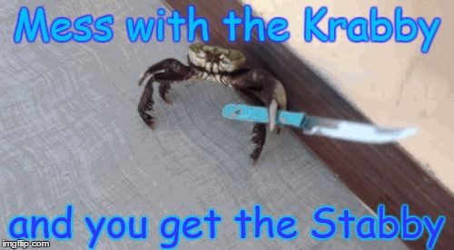 Knife wielding crab | Mess with the Krabby and you get the Stabby | image tagged in knife wielding crab | made w/ Imgflip meme maker