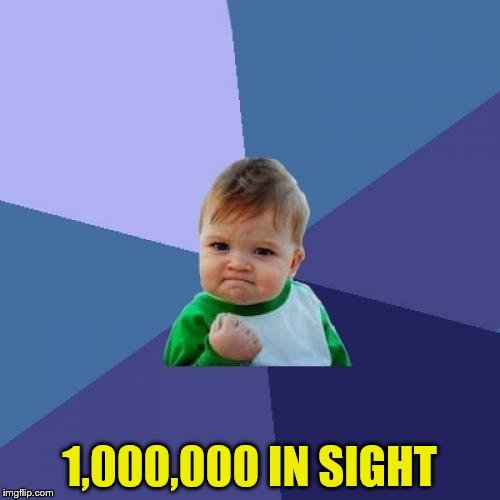 Success Kid Meme | 1,000,000 IN SIGHT | image tagged in memes,success kid | made w/ Imgflip meme maker