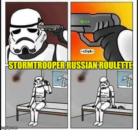 STORMTROOPER RUSSIAN ROULETTE | made w/ Imgflip meme maker