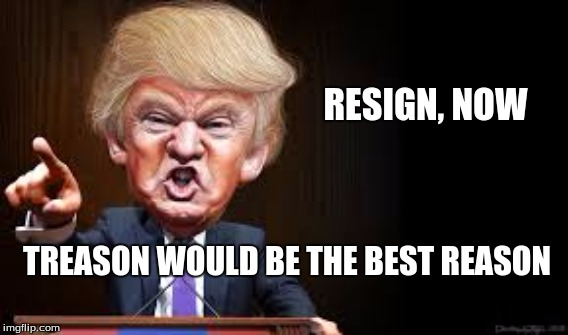 Trump Treason | RESIGN, NOW TREASON WOULD BE THE BEST REASON | image tagged in russia,money laundering,obstruction,rico | made w/ Imgflip meme maker