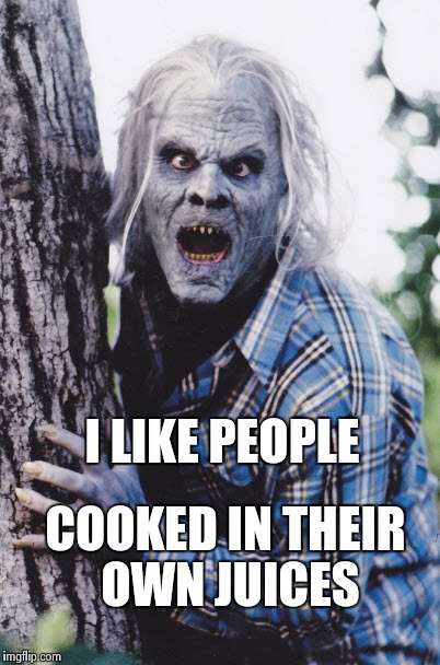 Dan Akroyd | I LIKE PEOPLE COOKED IN THEIR OWN JUICES | image tagged in dan akroyd | made w/ Imgflip meme maker