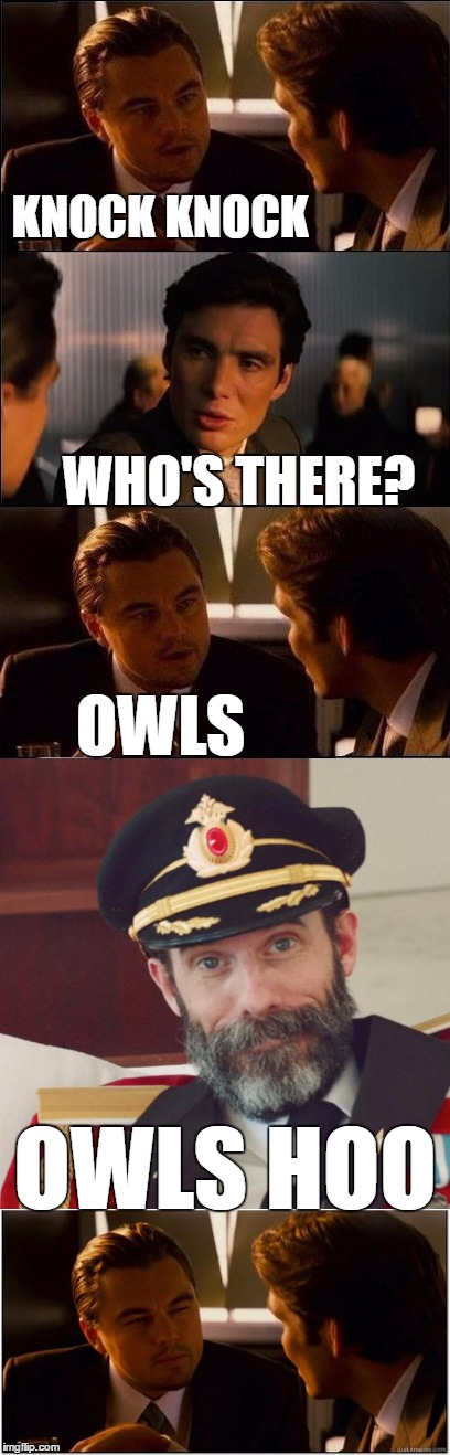 I only made this because https://imgflip.com/i/1pe8up didn't get past Submitted... | KNOCK KNOCK WHO'S THERE? OWLS OWLS HOO | image tagged in memes,submitted,inception repeat first frame,captain obvious | made w/ Imgflip meme maker