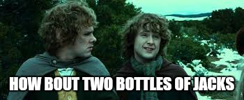 HOW BOUT TWO BOTTLES OF JACKS | made w/ Imgflip meme maker