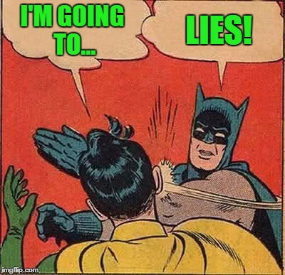 Batman Slapping Robin Meme | I'M GOING TO... LIES! | image tagged in memes,batman slapping robin | made w/ Imgflip meme maker