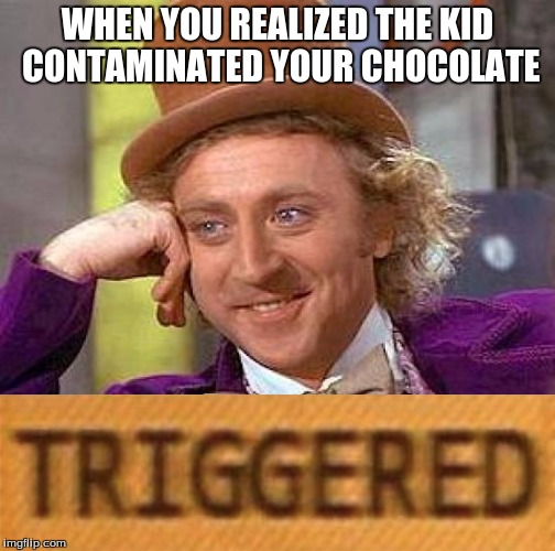 Creepy Condescending Wonka Meme | WHEN YOU REALIZED THE KID CONTAMINATED YOUR CHOCOLATE | image tagged in memes,creepy condescending wonka | made w/ Imgflip meme maker