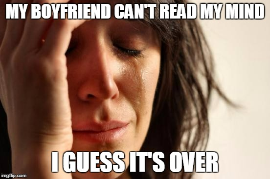 First World Problems Meme | MY BOYFRIEND CAN'T READ MY MIND I GUESS IT'S OVER | image tagged in memes,first world problems | made w/ Imgflip meme maker