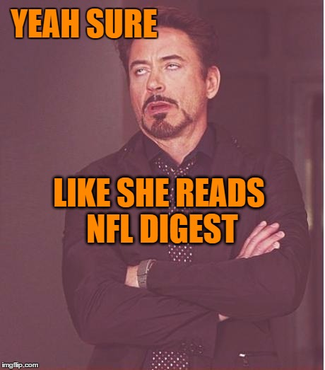 Face You Make Robert Downey Jr Meme | YEAH SURE LIKE SHE READS NFL DIGEST | image tagged in memes,face you make robert downey jr | made w/ Imgflip meme maker