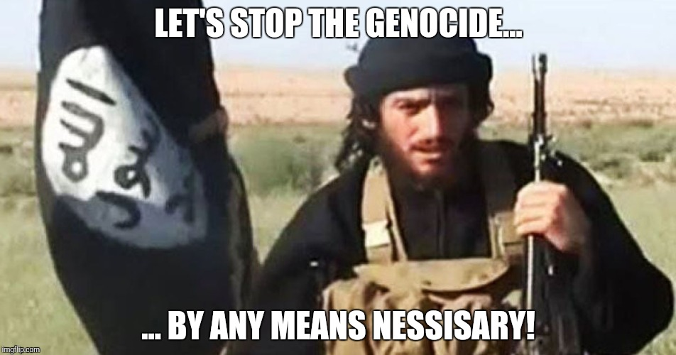 LET'S STOP THE GENOCIDE... ... BY ANY MEANS NESSISARY! | made w/ Imgflip meme maker
