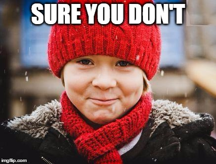 smirk | SURE YOU DON'T | image tagged in smirk | made w/ Imgflip meme maker