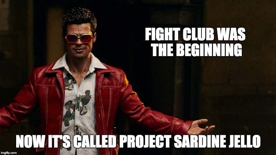 974a6cdf41ef FIGHT CLUB WAS THE BEGINNING NOW IT S CALLED PROJECT SARDINE JELLO