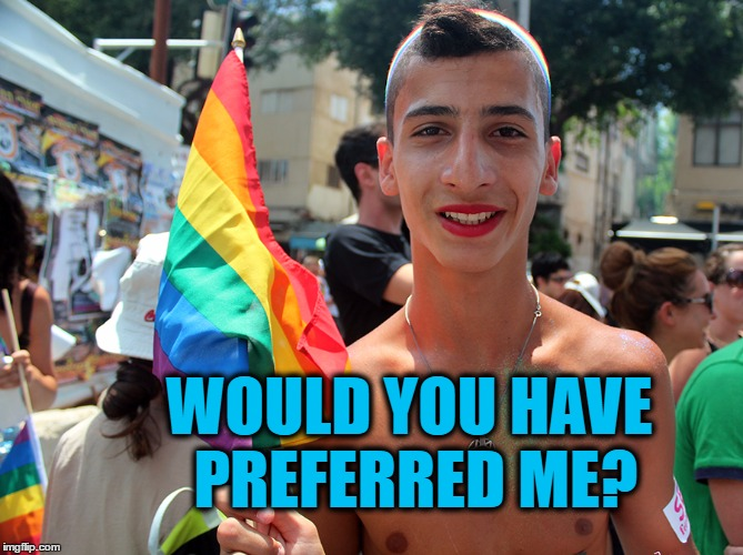 WOULD YOU HAVE PREFERRED ME? | made w/ Imgflip meme maker
