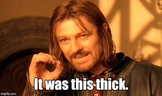 One Does Not Simply Meme | It was this thick. | image tagged in memes,one does not simply | made w/ Imgflip meme maker
