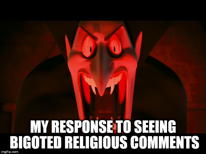 MY RESPONSE TO SEEING BIGOTED RELIGIOUS COMMENTS | image tagged in dracula hotel transylvania,religion,bigotry | made w/ Imgflip meme maker