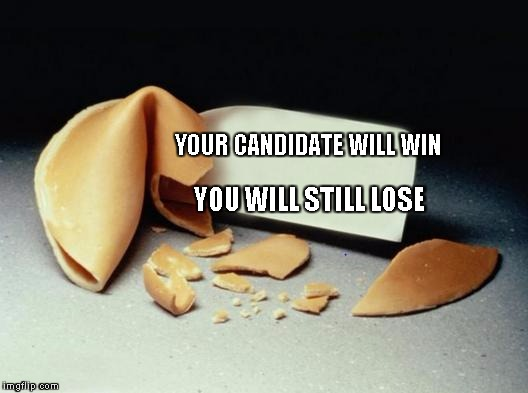 YOUR CANDIDATE WILL WIN YOU WILL STILL LOSE | made w/ Imgflip meme maker