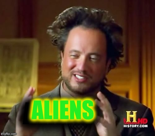 Ancient Aliens Meme | ALIENS ALIENS | image tagged in memes,ancient aliens | made w/ Imgflip meme maker