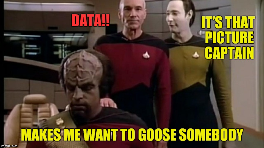 IT'S THAT PICTURE CAPTAIN MAKES ME WANT TO GOOSE SOMEBODY DATA!! | made w/ Imgflip meme maker
