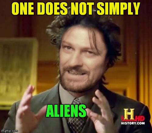 this is what it looks like.. when memes collide... | ONE DOES NOT SIMPLY ALIENS | image tagged in one does not simply,aliens,meme mash up | made w/ Imgflip meme maker
