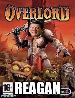 REAGAN | image tagged in reagan the overlord,ronald reagan,reagan,overlord reagan,overlord,evil overlord | made w/ Imgflip meme maker