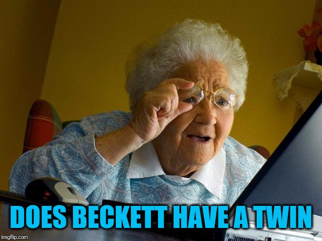 Grandma Finds The Internet Meme | DOES BECKETT HAVE A TWIN | image tagged in memes,grandma finds the internet | made w/ Imgflip meme maker