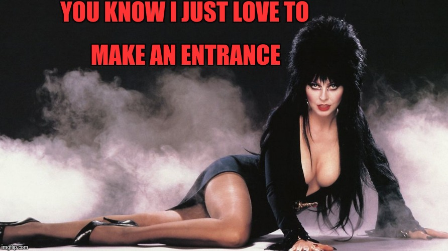 Too late for Cleavage week ? How could we forget Elvira | YOU KNOW I JUST LOVE TO MAKE AN ENTRANCE | image tagged in elvira,cleavage week,nsfw | made w/ Imgflip meme maker