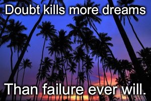 And keep trying | Doubt kills more dreams Than failure ever will. | image tagged in memes,inspirational | made w/ Imgflip meme maker