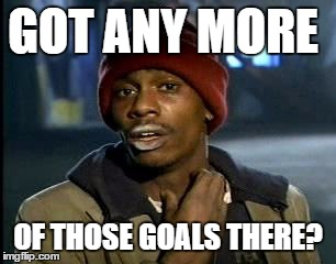 Got goals? | GOT ANY MORE OF THOSE GOALS THERE? | image tagged in memes,yall got any more of,hockey,stanley cup,penguins,pittsburgh penguins | made w/ Imgflip meme maker