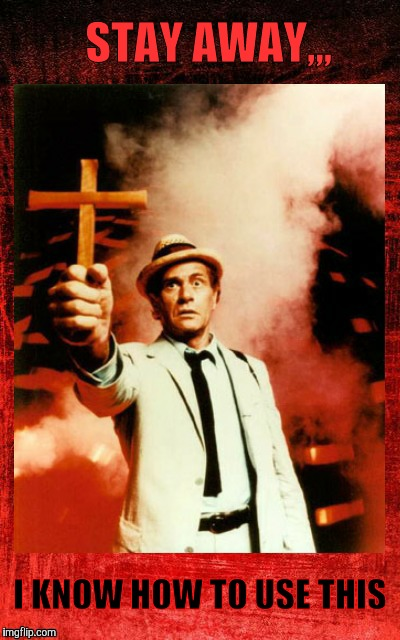 Kolchak: The Night Stalker with cross,,, | STAY AWAY,,, I KNOW HOW TO USE THIS | image tagged in kolchak the night stalker with cross | made w/ Imgflip meme maker