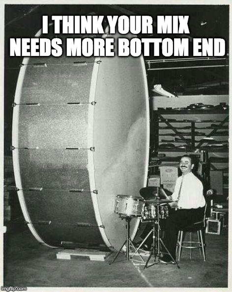 Big Ego Man | I THINK YOUR MIX NEEDS MORE BOTTOM END | image tagged in memes,big ego man | made w/ Imgflip meme maker