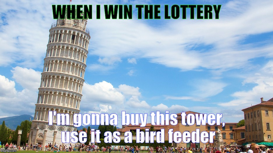 WHEN I WIN THE LOTTERY I'm gonna buy this tower, use it as a bird feeder | image tagged in ocd therapy | made w/ Imgflip meme maker