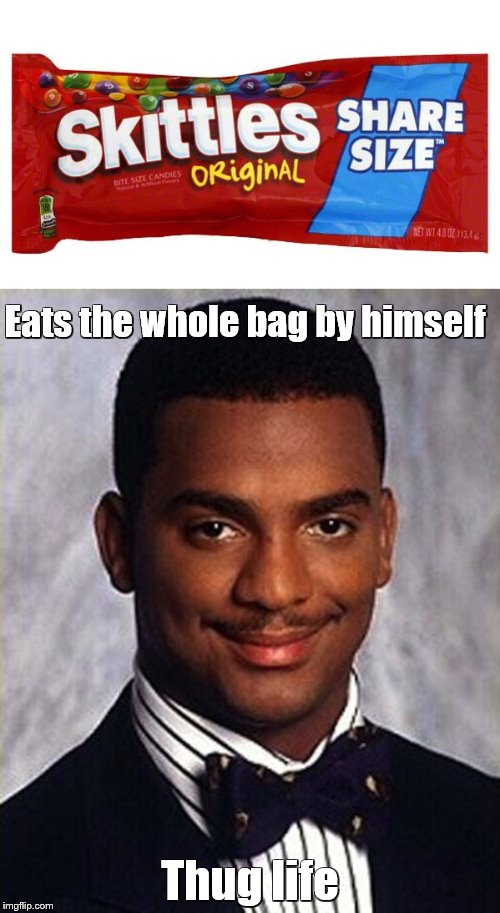 I didn't choose the Skittles.   The Skittles chose me. | Eats the whole bag by himself Thug life | image tagged in memes,carlton banks thug life,candy,skittles | made w/ Imgflip meme maker