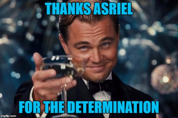 Leonardo Dicaprio Cheers Meme | THANKS ASRIEL FOR THE DETERMINATION | image tagged in memes,leonardo dicaprio cheers | made w/ Imgflip meme maker