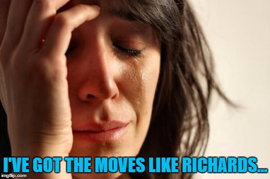 Nothing like a topical meme... :) | I'VE GOT THE MOVES LIKE RICHARDS... | image tagged in memes,first world problems,i've got the moves like jagger,music,rolling stones,maroon 5 | made w/ Imgflip meme maker