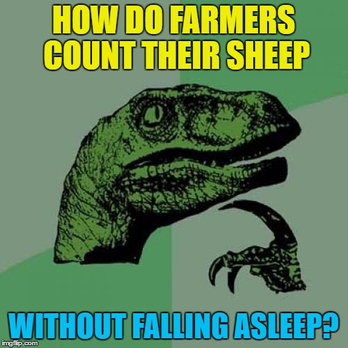 Philosoraptor Meme | HOW DO FARMERS COUNT THEIR SHEEP WITHOUT FALLING ASLEEP? | image tagged in memes,philosoraptor | made w/ Imgflip meme maker