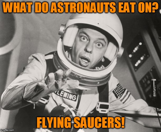 WHAT DO ASTRONAUTS EAT ON? FLYING SAUCERS! | image tagged in don knotts,reluctant astronaut afloat,thank you modda | made w/ Imgflip meme maker