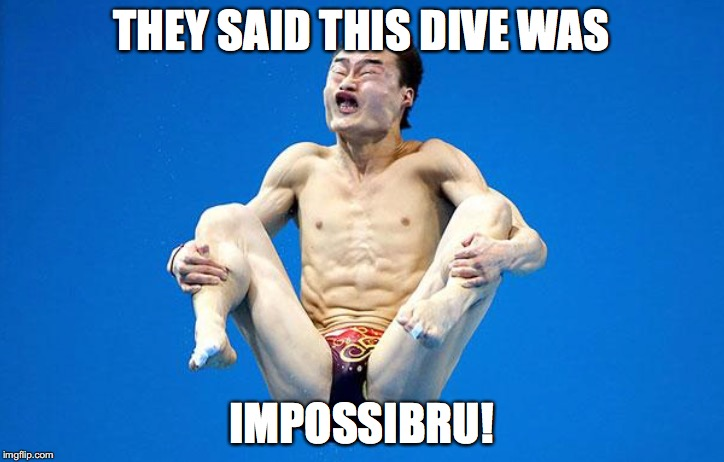 Orympics | THEY SAID THIS DIVE WAS IMPOSSIBRU! | image tagged in impossibru | made w/ Imgflip meme maker