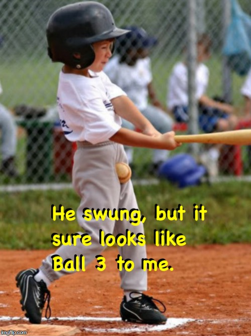 Ball 3 | . | image tagged in baseball,little league,there's no crying in baseball | made w/ Imgflip meme maker