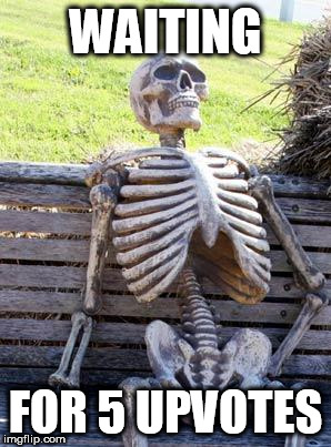 Waiting Skeleton Meme | WAITING FOR 5 UPVOTES | image tagged in memes,waiting skeleton | made w/ Imgflip meme maker