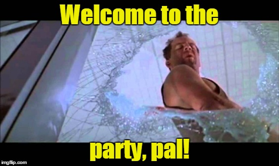 Welcome to the party, pal! | made w/ Imgflip meme maker