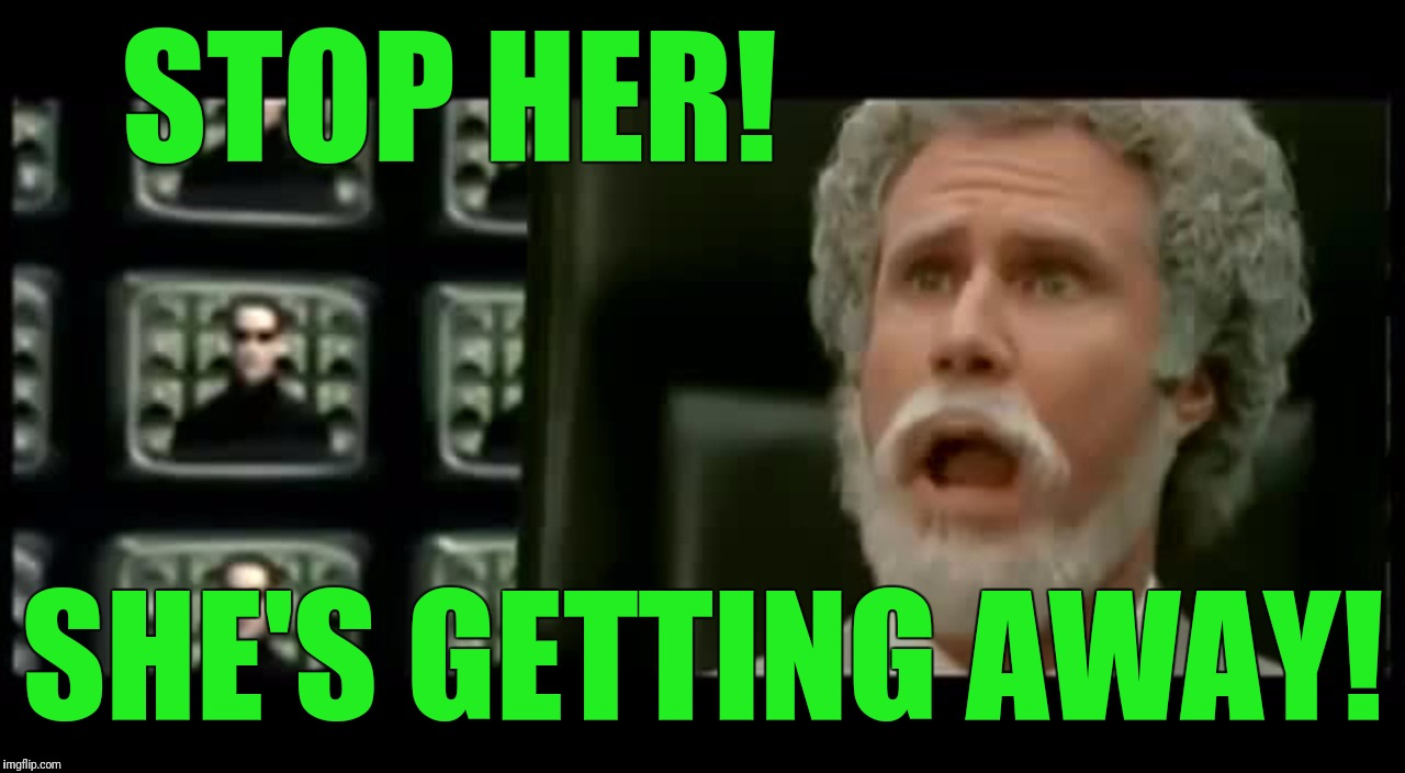 STOP HER! SHE'S GETTING AWAY! | made w/ Imgflip meme maker