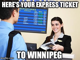 HERE'S YOUR EXPRESS TICKET TO WINNIPEG | made w/ Imgflip meme maker