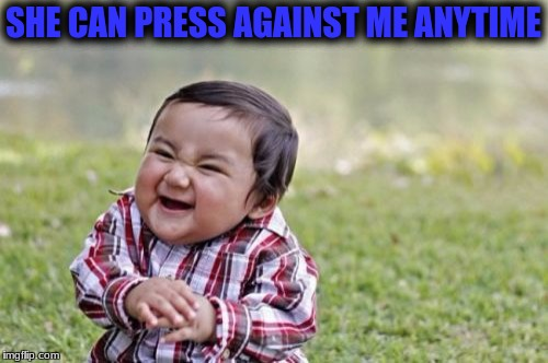 Evil Toddler Meme | SHE CAN PRESS AGAINST ME ANYTIME | image tagged in memes,evil toddler | made w/ Imgflip meme maker