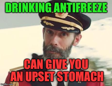 Captain Obvious  | DRINKING ANTIFREEZE CAN GIVE YOU AN UPSET STOMACH | image tagged in captain obvious,funny memes,gatorade,drink bleach,i see dead people,the lord of the rings | made w/ Imgflip meme maker