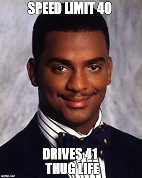 Carlton Banks Thug Life | SPEED LIMIT 40 DRIVES 41  THUG LIFE | image tagged in carlton banks thug life | made w/ Imgflip meme maker
