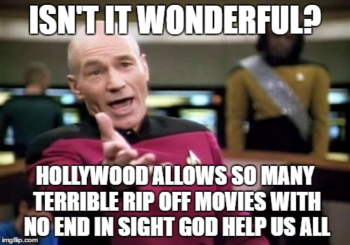 Picard Wtf Meme | ISN'T IT WONDERFUL? HOLLYWOOD ALLOWS SO MANY TERRIBLE RIP OFF MOVIES WITH NO END IN SIGHT GOD HELP US ALL | image tagged in memes,picard wtf | made w/ Imgflip meme maker