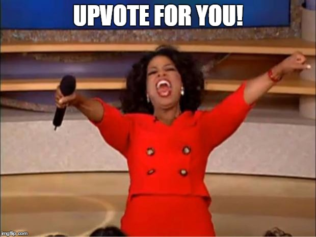 Oprah You Get A Meme | UPVOTE FOR YOU! | image tagged in memes,oprah you get a | made w/ Imgflip meme maker