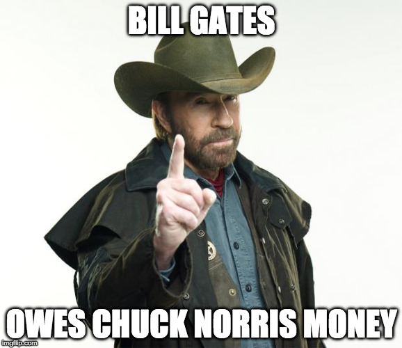 Chuck Norris Fact of the Day: | BILL GATES OWES CHUCK NORRIS MONEY | image tagged in memes,chuck norris finger,chuck norris,bill gates,fact of the day,bacon | made w/ Imgflip meme maker
