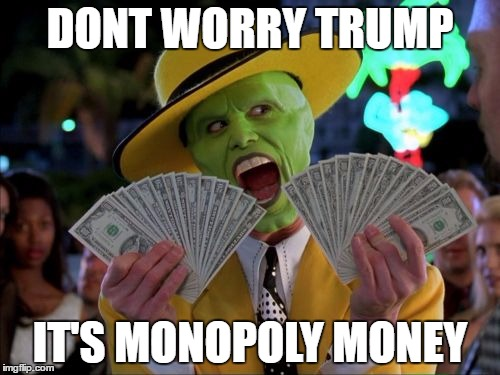 Money Money |  DONT WORRY TRUMP; IT'S MONOPOLY MONEY | image tagged in memes,money money | made w/ Imgflip meme maker