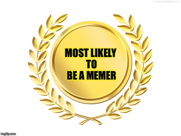Here's your award! | MOST LIKELY TO BE A MEMER | image tagged in award,memes | made w/ Imgflip meme maker