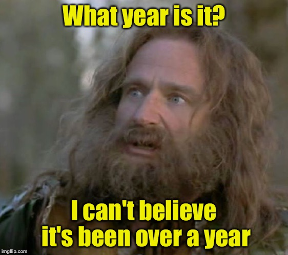 Celebrating my one year anniversary on imgflip!  Thanks to all who have laughed with me this long.  | What year is it? I can't believe it's been over a year | image tagged in whaaaaat year is it,imgflip anniversary | made w/ Imgflip meme maker